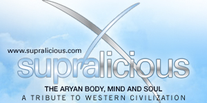 Supralicious - The Aryan Body, Mind and Soul - A Tribute To Western Civilization